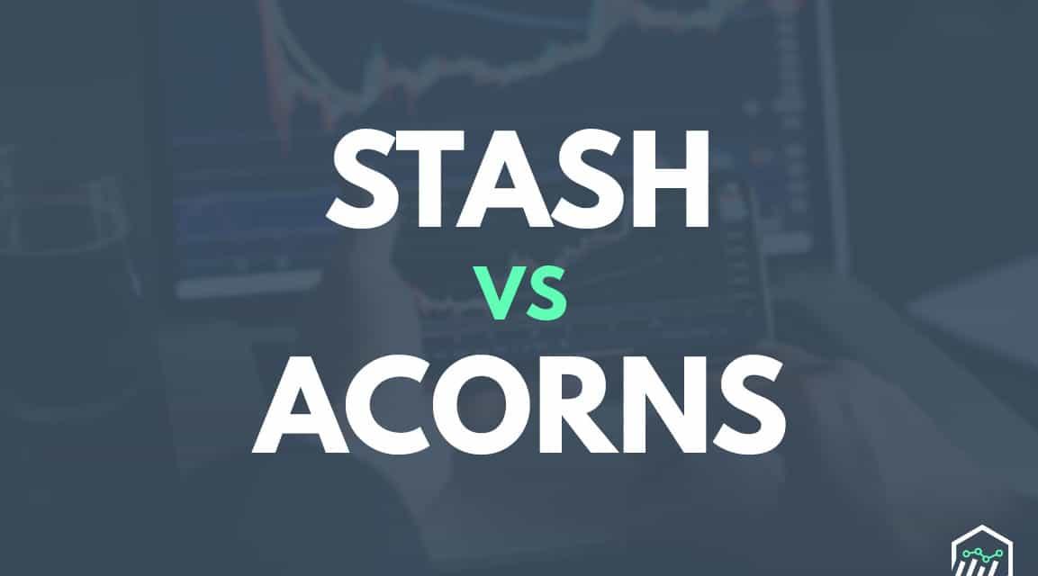 Stash vs. Acorns – Which App is Better?