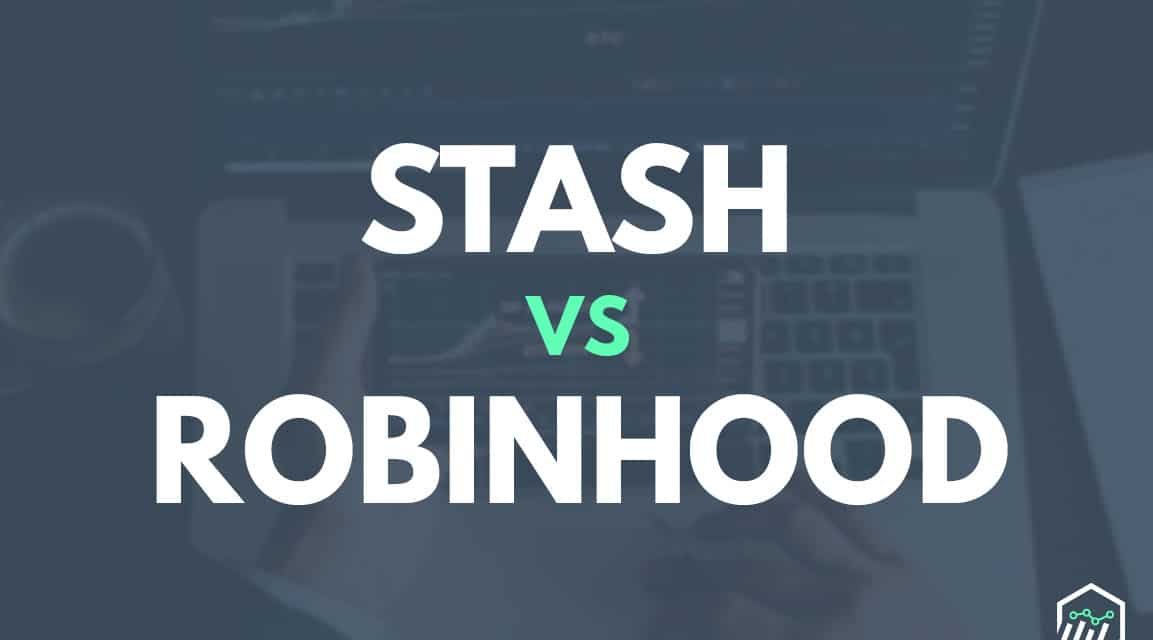 Stash vs. Robinhood – Which One Should You Use?