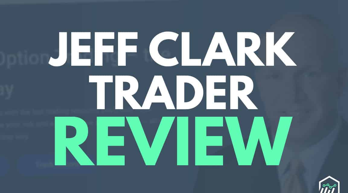 Jeff Clark Trader Review – Is It A Solid Choice For Options Trading?